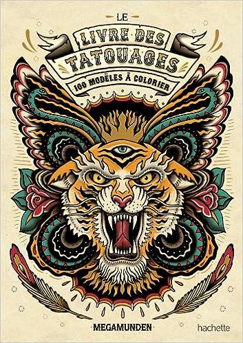 Le Livre Des Tatouages 100 Modeles A Colorier Art