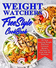 Weight Watchers Freestyle Cookbook: All New Amazing Weight Watchers Freestyle Recipes  All Easy To Cook And All Delicious (Weight Watchers Cookbook Book 2)