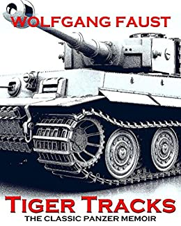 Amazon tiger tracks the classic panzer memoir ebook wolfgang tiger tracks the classic panzer memoir by faust wolfgang fandeluxe