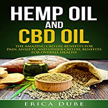Hemp Oil and CBD Oil: Benefits for Pain, Anxiety, and Other CBD Oil Benefits for Overall Health Audiobook by Erica Dube Narrated by Veronica Cole