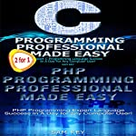 C Programming Professional Made Easy & PHP Programming Professional Made Easy   Sam Key
