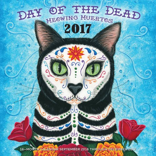 Day of the Dead: Meowing Muertos 2017: 16-Month Calendar September 2016 through December 2017 -