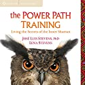 The Power Path Training: Living the Secrets of the Inner Shaman Speech by Lena Stevens, Jose Luis Stevens Narrated by Jose Luis Stevens, Lena Stevens
