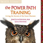 The Power Path Training: Living the Secrets of the Inner Shaman | Lena Stevens,Jose Luis Stevens