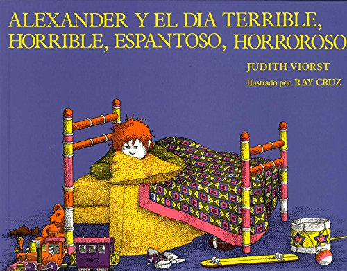 Alexander y el Dia Terrible, Horrible, Espantoso, Horroroso: (Alexander and the Terrible, Horrible, No Good, Very Bad Day) (Spanish Edition) (And The No Good Very Bad Day)
