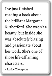I've just finished reading a book about the... - Sophie Thompson quotes fridge magnet, White