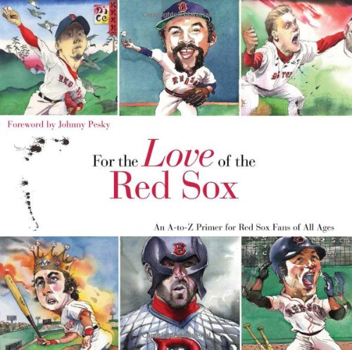 Download For the Love of the Red Sox: An A-to-Z Primer for Red Sox Fans of All Ages PDF