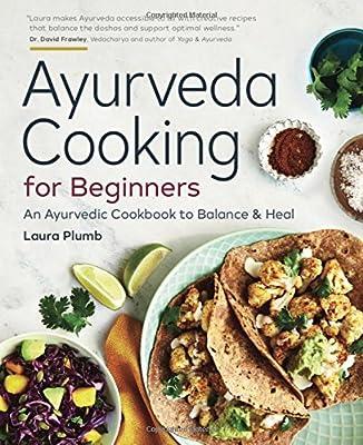 Ayurveda Cooking for Beginners: An Ayurvedic Cookbook to Balance and