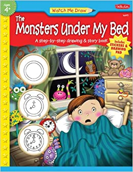Watch Me Draw the Monsters Under My Bed: A Step-by-step Drawing and Story Book (Watch Me Draw (Walter Foster))