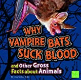 Why Vampire Bats Suck Blood and Other Gross Facts about Animals, Jody Sullivan Rake, 1429676116