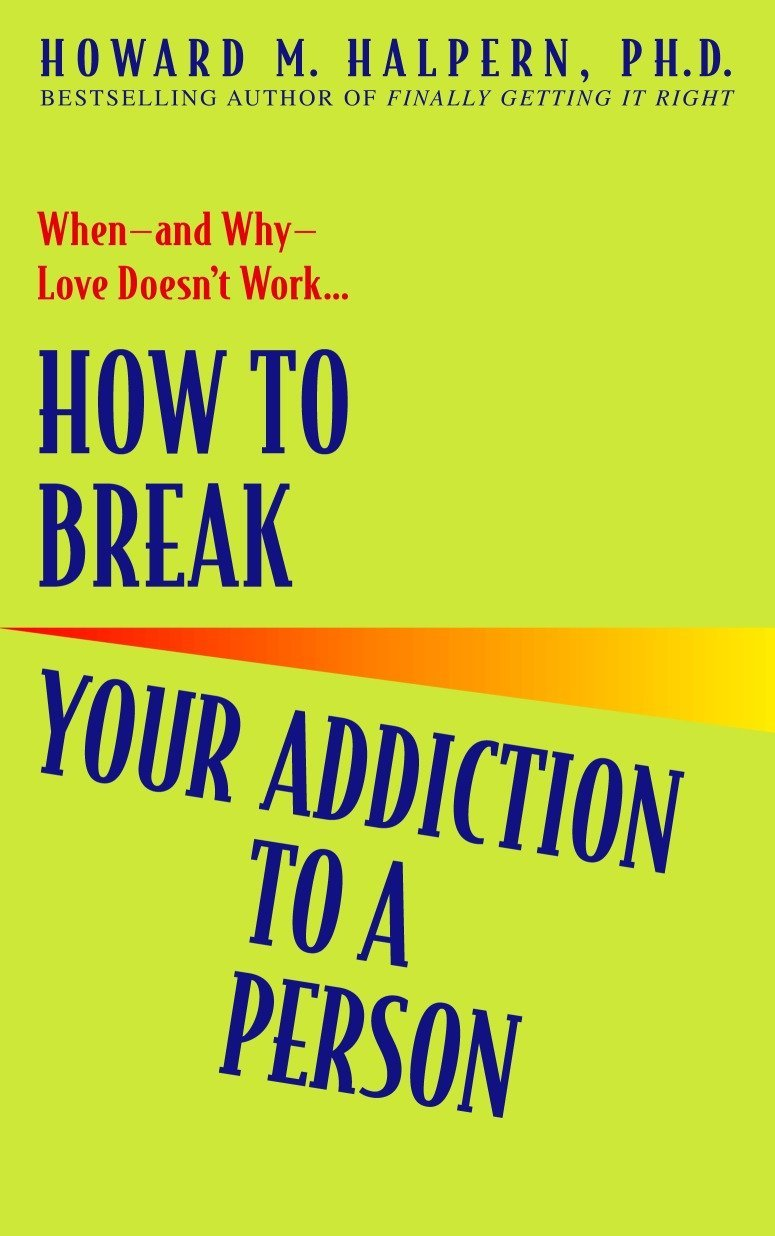 Download How to Break Your Addiction to a Person: When--and Why--Love Doesn't Work ebook