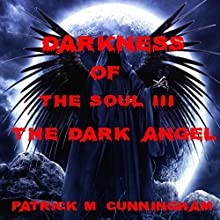 Darkness of the Soul III: The Dark Angel Audiobook by Patrick M. Cunningham Narrated by Patrick M. Cunningham