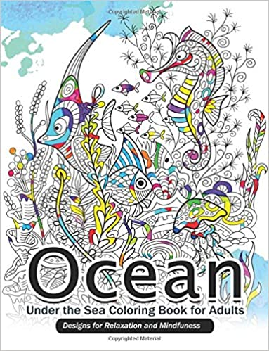 Ocean Under the Sea Coloring Book for Adults: Designs for Relaxation and Mindfulness