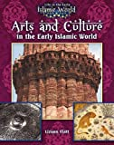 Arts and Culture in the Early Islamic World, Lizann Flatt, 0778721744