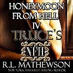 Truce's Honeymoon from Hell | R. L. Mathewson