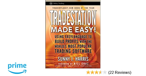 TradeStation Made Easy!: Using EasyLanguage to Build Profits