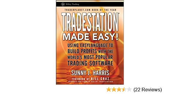 TradeStation Made Easy!: Using EasyLanguage to Build Profits with the  World's Most Popular Trading Software (Wiley Trading Book 518)