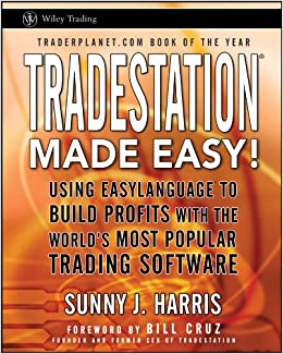 TradeStation Made Easy!: Using EasyLanguage to Build Profits with
