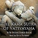 The Kama Sutra of Vatsyayana Audiobook by  Vatsyayana, Richard Francis Burton (translator) Narrated by Kevin Pariseau