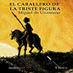 El caballero de la triste figura [The Knight of the Sad Countenance] | Miguel de Unamuno