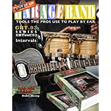 Garage Band Theory - GBTool 03 Intervals: Music theory for non music majors. Practical theory for livingroom pickers & working musicians who want to think ... Tools the Pro's Use to Play by Ear Book 4)