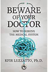 BEWARE OF YOUR DOCTOR: How to Survive the Medical System Paperback