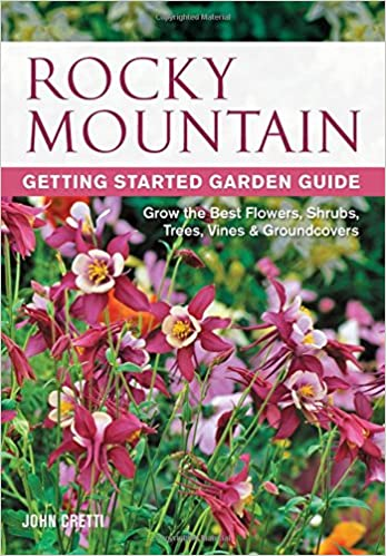 Nice Rocky Mountain Getting Started Garden Guide: Grow The Best Flowers, Shrubs,  Trees, Vines U0026 Groundcovers (Garden Guides): John Cretti: 9781591864332: ...