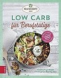 Low Carb für Berufstätige: Stressfreie To-go-Rezepte und viele geniale Meal-Prep-Ideen