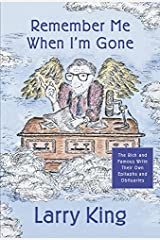 Remember Me When I'm Gone: The Rich and Famous Write Their Own Epitaphs and Obituaries Kindle Edition