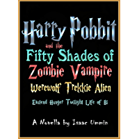 Harry Pobbit and the Fifty Shades of Zombie Vampire Werewolf Trekkie Alien Eastend Hunger Twilight Life of Bi (English Edition)