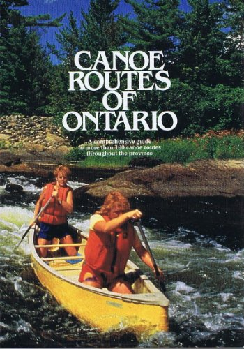 canoe-route-of-ontario-a-comprehensive-guide-to-more-than-100-canoe-routes-throughout-the-province