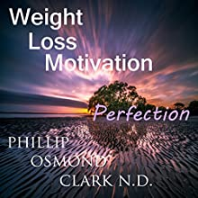 Weight Loss Motivation Perfection Audiobook by Phillip Osmond Clark N.D. Narrated by Phillip Osmond Clark N.D.
