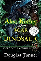 Alec Kerley and the Roar of the Dinosaur (Alec Kerley and the Monster Hunters Book 3)