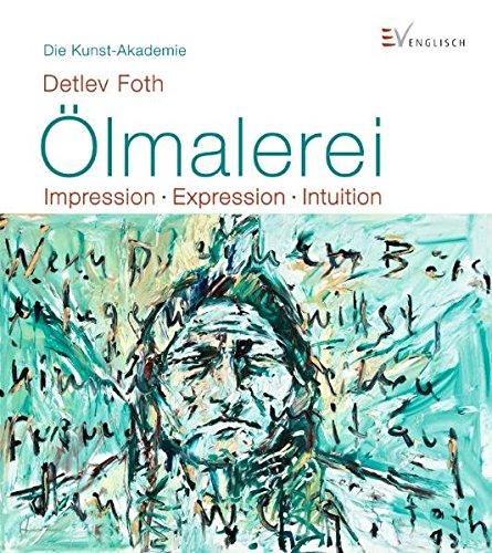 Ölmalerei: Impression - Expression - Intuition (Die Kunst-Akademie)