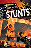 A Daredevil's Guide to Stunts (Daredevils' Guides)