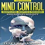 Mind Control: Manipulation, Deception and Persuasion: Human Psychology, 2nd Edition | Jeffery Dawson