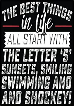 PDF Download The Best Things In Life All Start With The Letter 'S' Sunsets, Smiling, Swimming And Shockey!: Hockey Notebook & Personal Stats Tracker 100 Games