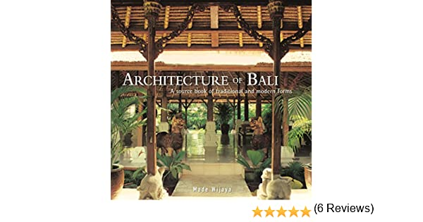 Architecture of Bali: A Sourcebook of Traditional and Modern Forms ...
