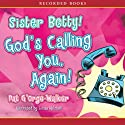 Sister Betty! God's Calling You, Again! Audiobook by Pat G'orge-Walker Narrated by Lizan Mitchell