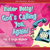 Sister Betty! God's Calling You, Again! | Pat G'orge-Walker