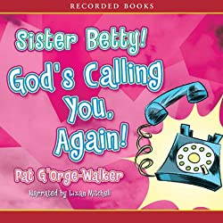 Sister Betty! God's Calling You, Again!