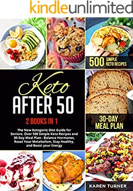 KETO AFTER 50: 2 BOOKS IN 1: The New Ketogenic Diet Guide for Seniors. Over 500 Simple Keto Recipes and 30-Day Meal Plan - Balance Hormones, Reset Your Metabolism, Stay Healthy, and Boost your Energy