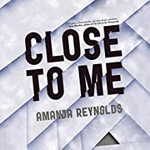 Close to Me Audiobook by Amanda Reynolds Narrated by Rachel Atkins