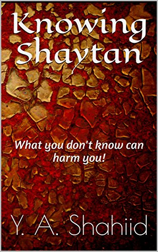 Knowing Shaytan: What you don't know can harm you!