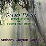 Dream Power: Understanding and Guiding Your Dreams | Anthony Clayton Carr, B.P.
