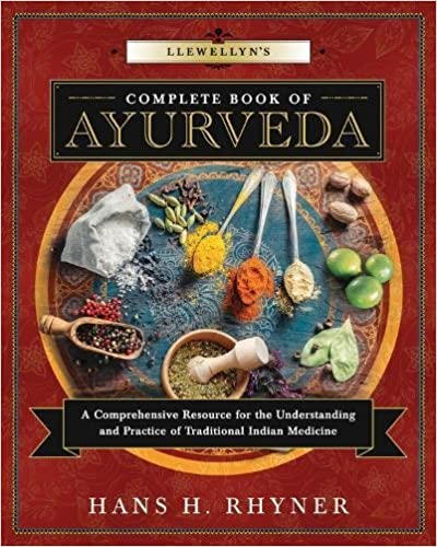 Llewellyn's Complete Book of Ayurveda: A Comprehensive Resource for the Understanding and Practice of Traditional Indian Medicine