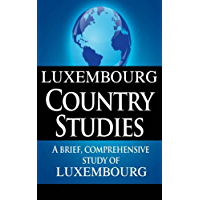 LUXEMBOURG Country Studies: A brief, comprehensive study of Luxembourg