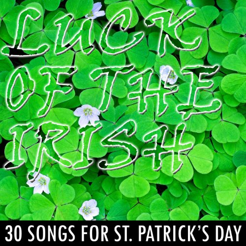 Luck of the Irish: 30 Songs for St. Patrick's Day (St Patrick ' S Day Songs)