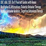 DBT, ABA, CBT: Do It Yourself Guides with Bonus Meditation & Affirmations: Dialectic Behavior Therapy, Applied Behavior Analysis, Cognitive Behavioral Therapy | Jeffrey Dale Jeschke