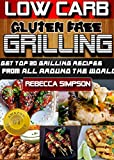 LOW CARB GLUTEN FREE GRILLING: grilling cookbook low carb grain free cookbook gluten free books low carb diet plan low carb diet for beginners